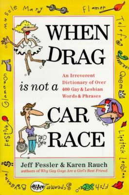 When Drag is Not a Care Race: An Irreverent Dictionary of Over 400 Gay and Lesbian Words and Phrases