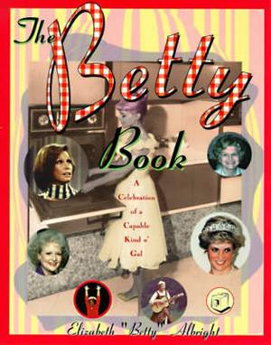 The Betty Book: A Celebration of a Capable Kind o' Gal