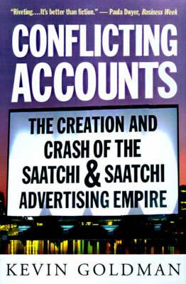 Conflicting Accounts: The Creation and Crash of the Saatchi and Saatchi Advertising Empire