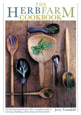 The Herbfarm Cookbook: a Guide to the Vivid Flavors of Fresh Herbs