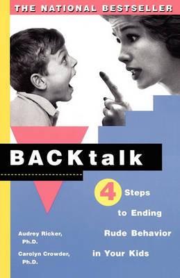 Backtalk: Four Steps to Ending Rude Behavior in Your Kids