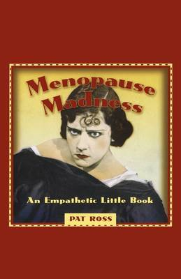 Menopause Madness: An Empathetic Little Book