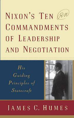 Nixon's Ten Commandments of Leadership and Negotiation: His Guiding Principles of Statecraft