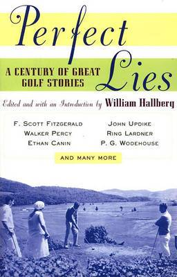 Perfect Lies: A Century of Great Golf Stories