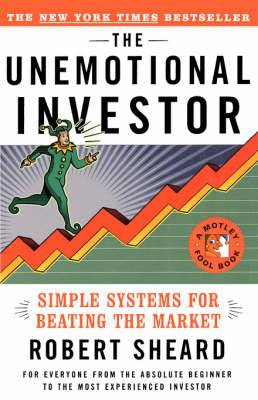 The Unemotional Investor: Simple Systems for Beating the Market