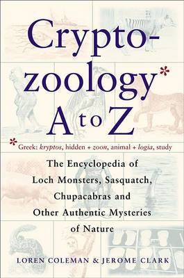 Cryptozoology A to Z: The Encyclopedia of Loch Monsters Sasquatch Chupacabras