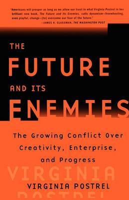 The Future and Its Enemies: The Growing Conflict over Creativity, Enterprise and Progress