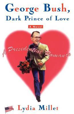 George Bush, Dark Prince of Love: A Presidential Romance