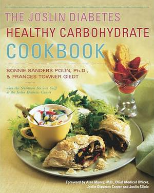 The Joslin Diabetes Healthy Carbohydrate Cookbook / Bonnie Sanders Polin and Frances Towner Giedt, with the Nutrition Services Staff at the Joslin Diabetes Center ; Foreword by Alan C. Moses
