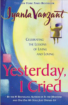 Yesterday, I Cried: Celebrating the Lessons of Living and Loving