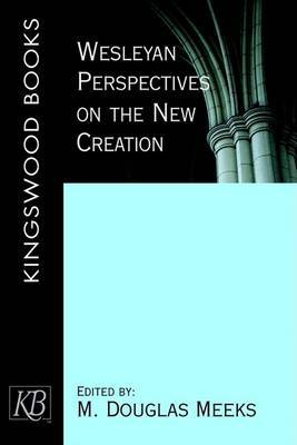 Wesleyan Perspectives on the New Creation