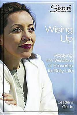 Wising Up Leader: Applying the Wisdom of Proverbs to Daily Life