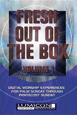 Fresh Out of the Box: Digital Worship Experiences from Palm Sunday Through Pentecost Sunday: v. 1