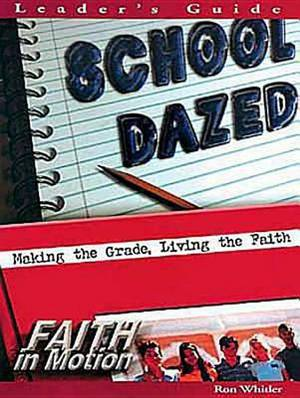 School Dazed: Making the Grade, Living the Faith: Leader's Book