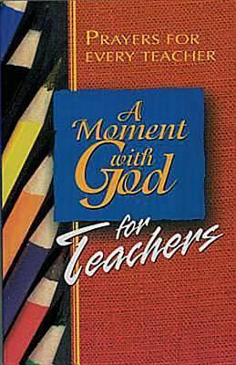 A Moment with God for Teachers: Prayers for Every Teacher