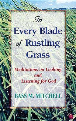 In Every Blade of Rustling Grass: Meditations on Looking and Listening for God