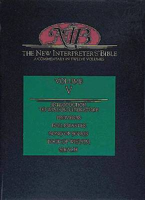 The New Interpreter's Bible: A Commentary in Twelve Volumes: v. 5: Introduction to Wisdom Literature, Proverbs, Ecclesiastes, Canticles (Song of Songs), Book of Wisdom, Sirach
