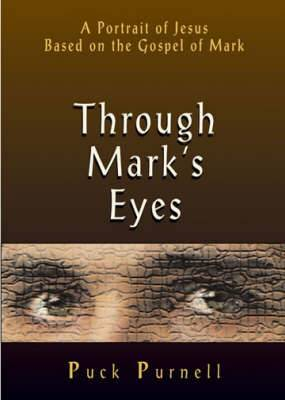 Through Mark's Eyes: A Portrait of Jesus Based on the Gospel of Mark