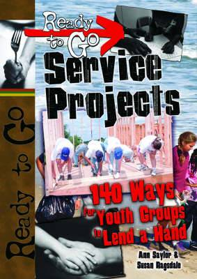 Ready-To-Go Service Projects: 140 Ways for Youth Groups to Lend a Hand