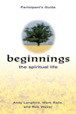 Beginnings: The Spiritual Life Participant's Guide