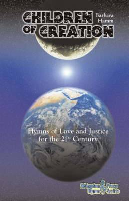 Children of Creation: Hymns of Love and Justice for the 21st Century