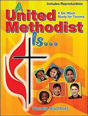 A United Methodist is: A Six Week Study for Tweens