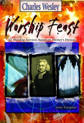 Charles Wesley: 12 Services Based on Wesley's Hymns