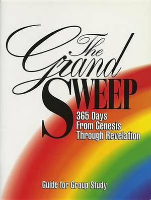 The Grand Sweep: 365 Days from Genesis Through Revelation: Guide for Group Study