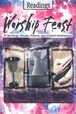 Worship Feast Readings: 50 Readings, Rituals, Prayers and Guided Meditations