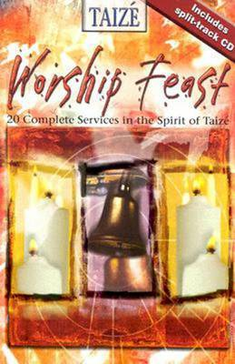 Worship Feast Taize Services with Split Track: 20 Complete Services in the Spirit of Taize