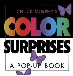 Chuck Murphy's Color Surprises: A Pop-up Book