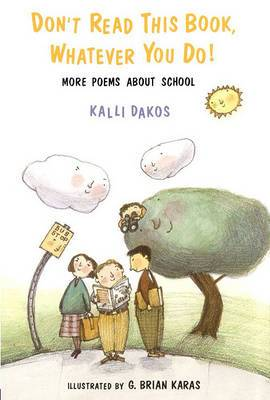 Don't Read This Book Whatever You Do!: More Poems about School