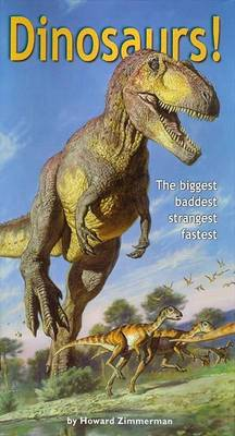 Dinosaurs! the Biggest Baddest Strangest Fastest