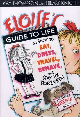 Eloise's Guide to Life: and How to Eat, Dress, Travel, Behave and Stay Six Forever