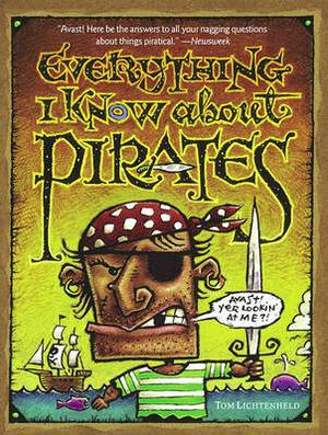 Everything I Know about Pirates: A Collection of Made-up Facts, Educated Guesses, and Silly Pictures about Bad Guys of the High Seas