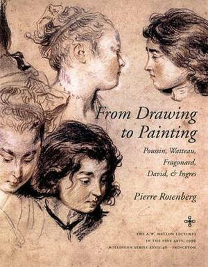 From Drawing to Painting: Poussin, Watteau, Fragonard, David and Ingres