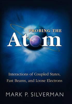 Probing the Atom: Interactions of Coupled States, Fast Beams and Loose Electrons