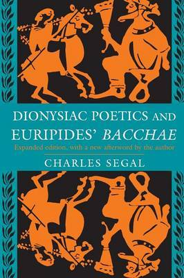 Dionysiac Poetics and Euripides' Bacchae: Expanded Edition