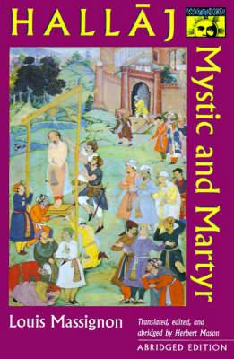 Hallaj: Mystic and Martyr - Abridged Edition