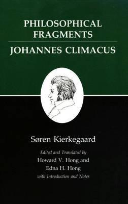 Kierkegaard's Writings: v. 7: Philosophical Fragments, or a Fragment of Philosophy/ Johannes Climacus, or De Omnibus Dubitandum Est.