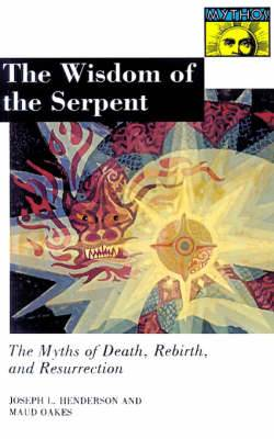 The Wisdom of the Serpent: The Myths of Death, Rebirth, and Resurrection.