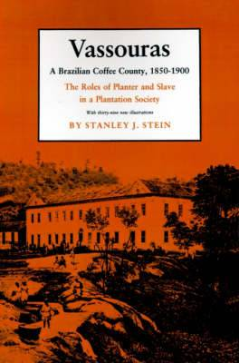 Vassouras: A Brazilian Coffee County, 1850-1900. The Roles of Planter and Slave in a Plantation Society