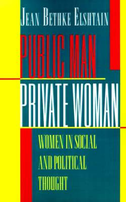 Public Man, Private Woman: Women in Social and Political Thought - Second Edition