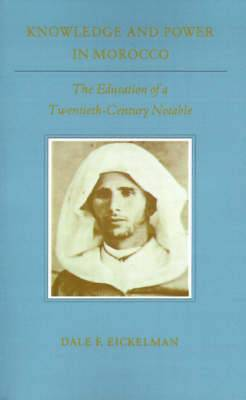 Knowledge and Power in Morocco: The Education of a Twentieth-Century Notable