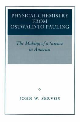 Physical Chemistry from Ostwald to Pauling: The Making of a Science in America