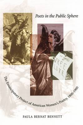 Poets in the Public Sphere: The Emancipatory Project of American Women's Poetry 1800-1900