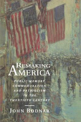 Remaking America: Public Memory, Commemoration, and Patriotism in the Twentieth Century