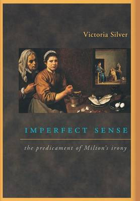 Imperfect Sense: The Predicament of Milton's Irony