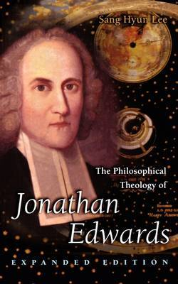 The Philosophical Theology of Jonathan Edwards: Expanded Edition