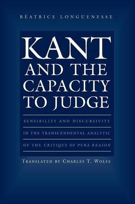 Kant and the Capacity to Judge: Sensibility and Discursivity in the Transcendental Analytic of the Critique of Pure Reason